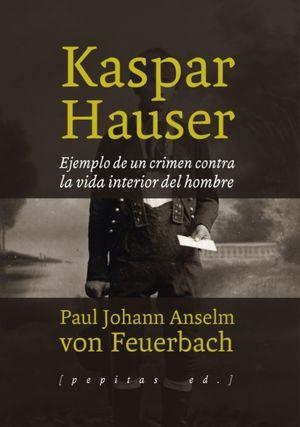 Kaspar Hauser. Ejemplo de un crimen contra la vida interior del hombre