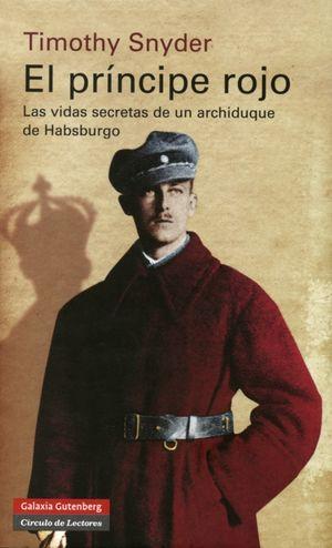 PRINCIPE ROJO, EL. LA VIDAS SECRETAS DE UN ARCHIDUQE DE HABSBURGO / PD.