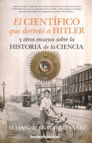 CIENTIFICO QUE DERROTO A HITLER Y OTROS ENSAYOS SOBRE LA HISTORIA DE LA CIENCIA, EL