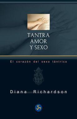 TANTRA AMOR Y SEXO. EL CORAZON DEL SEXO TANTRICO
