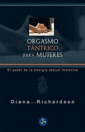 ORGASMO TANTRICO PARA MUJERES. EL PODER DE LA ENERGIA SEXUAL FEMENINA