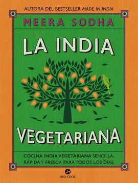 La india vegetariana. Cocina india vegetariana sencilla, rápida y fresca para todos los días / pd.