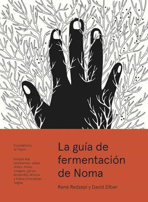 La guía de fermentación de Noma. Incluye koji, kombuchas, salsas shoyu, misos, vinagres, garum, fermentos lácticos y frutas y hortalizas negras
