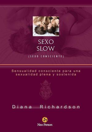 Sensualidad consciente para una sexualidad plena y sostenida. Sexo slow (sexo consciente)