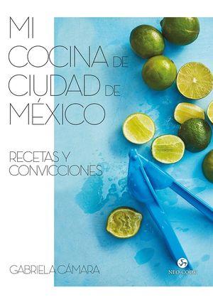 Mi cocina de Ciudad de México. Recetas y convicciones / pd.