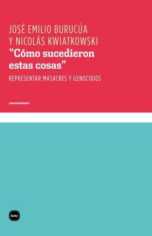 COMO SUCEDIERON ESTAS COSAS. REPRESENTAR MASACRES Y GENOCIDIOS