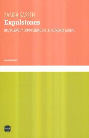 EXPULSIONES. BRUTALIDAD Y COMPLEJIDAD EN LA ECONOMIA GLOBAL