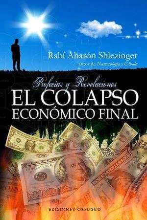 COLAPSO ECONOMICO FINAL, EL. PROFECIAS Y REVELACIONES