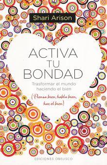 ACTIVA TU BONDAD. TRASFORMAR EL MUNDO HACIENDO EL BIEN