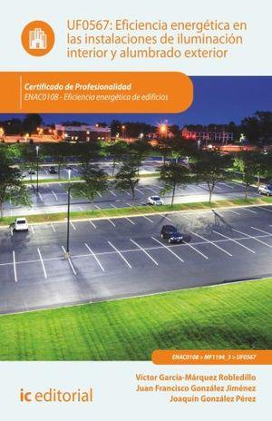 UF0567 EFICIENCIA ENERGETICA EN LAS INSTALACIONES DE ILUMINACION INTERIOR Y ALUMBRADO EXTERIOR. ENAC0108 - EFICIENCIA ENERGETICA DE EDIFICIOS