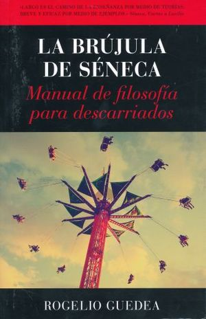 BRUJULA DE SENECA, LA. MANUAL DE FILOSOFIA PARA DESCARRIADOS