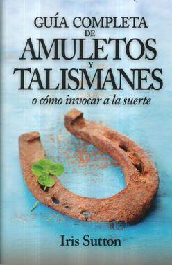 GUIA COMPLETA DE AMULETOS Y TALISMANES O COMO INVOCAR A LA SUERTE