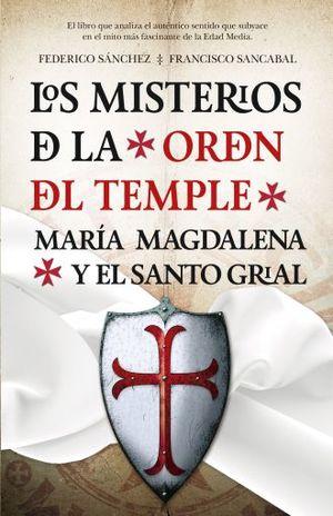 MISTERIOS DE LA ORDEN DEL TEMPLE, LOS. MARIA MAGDALENA Y EL SANTO GRIAL