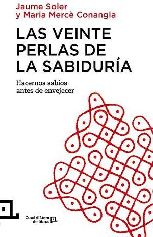 VEINTE PERLAS DE LA SABIDURIA, LAS. HACERNOS SABIOS ANTES DE ENVEJECER
