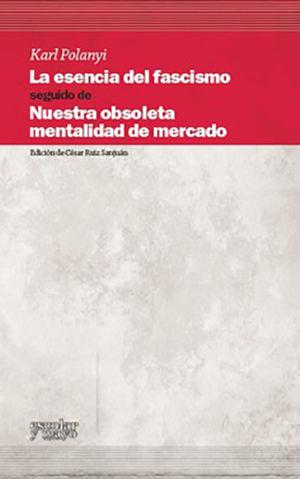 ESENCIA DEL FASCISMO, LA. NUESTRA OBSOLETA MENTALIDAD DE MERCADO