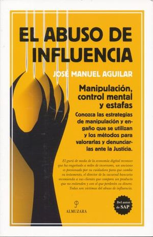 ABUSO DE INFLUENCIA, EL. MANIPULACION CONTROL MENTAL Y ESTAFAS