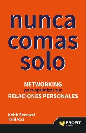NUNCA COMAS SOLO. NETWORKING PARA OPTIMIZAR TUS RELACIONES PERSONALES