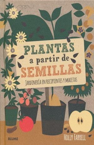 PLANTAS A PARTIR DE SEMILLAS. JARDINERIA EN RECIPIENTES Y MACETAS / PD.