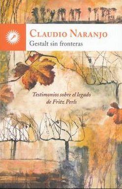 GESTALT SIN FRONTERAS. TESTIMONIOS SOBRE EL LEGADO DE FRITZ PERLS