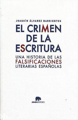 CRIMEN DE LA ESCRITURA, EL. UNA HISTORIA DE LAS FALSIFICACIONES LITERARIAS ESPAÑOLAS