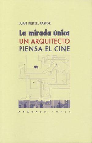 MIRADA UNICA. UN ARQUITECTO PIENSA EL CINE, LA