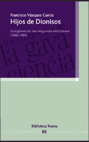 HIJOS DE DIONISIOS. SOCIOGENESIS DE UNA VANGUARDIA NIETZSCHEANA 1968 1985