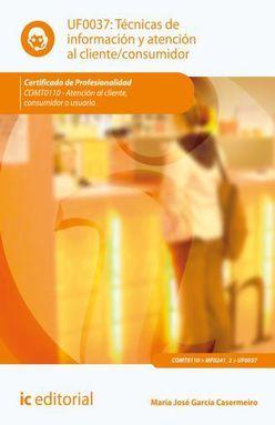 UF0037 TECNICAS DE INFORMACION Y ATENCION AL CLIENTE CONSUMIDOR / COMT0110 ATENCION AL CLIENTE CONSUMIDOR O USUARIO