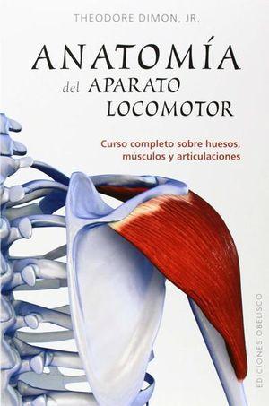 ANATOMIA DEL APARATO LOCOMOTOR. CURSO COMPLETO SOBRE HUESOS MUSCULOS Y ARTICULACIONES