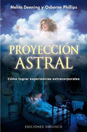 PROYECCION ASTRAL. COMO LOGRAR EXPERIENCIAS EXTRACORPORALES