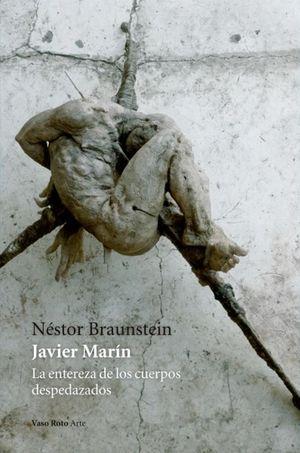 Javier Marín. La entereza de los cuerpos despedazados