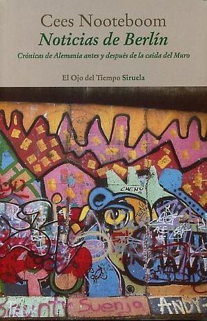NOTICIAS DE BERLIN. CRONICAS DE ALEMANIA ANTES Y DESPUES DE LA CAIDA DEL MURO
