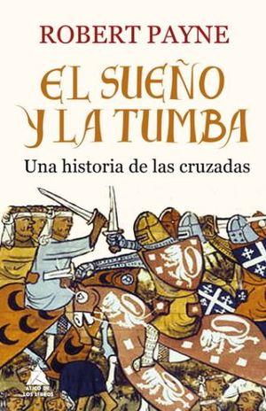 SUEÑO Y LA TUMBA, EL. UNA HISTORIA DE LAS CRUZADAS / 2 ED. / PD.