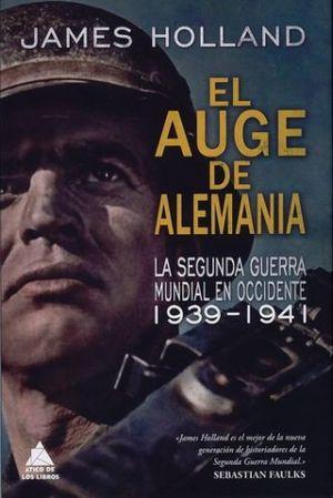 AUGE DE ALEMANIA, EL. LA SEGUNDA GUERRA MUNDIAL EN OCCIDENTE 1939-1941 / PD.