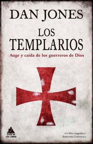 TEMPLARIOS, LOS. AUGE Y CAIDA DE LOS GUERREROS DE DIOS