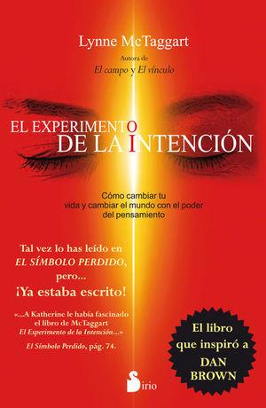 EXPERIMENTO DE LA INTENCION, EL. COMO CAMBIAR TU VIDA EN EL MUNDO CON EL PODER DEL PENSAMIENTO