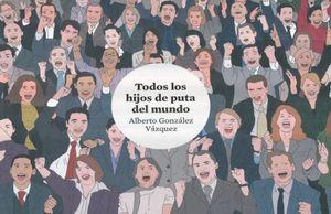 TODOS LOS HIJOS DE PUTA DEL MUNDO / PD.