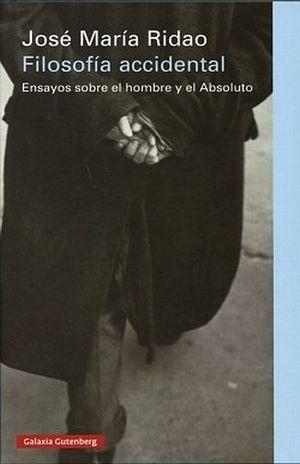 FILOSOFIA ACCIDENTAL. ENSAYOS SOBRE EL HOMBRE Y EL ABSOLUTO / PD.
