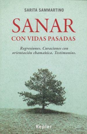 SANAR CON VIDAS PASADAS. REGRESIONES CURACIONES CON ORIENTACION CHAMANICA TESTIMONIOS