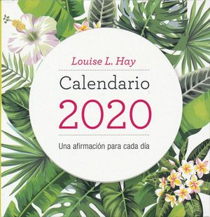 CALENDARIO 2020 LOUISE L HAY. UNA AFIRMACION PARA CADA DIA