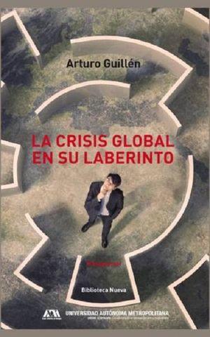 CRISIS GLOBAL EN SU LABERINTO, LA