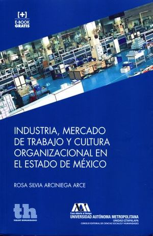 INDUSTRIA MERCADO DE TRABAJO Y CULTURA ORGANIZACIONAL EN EL ESTADO DE MEXICO
