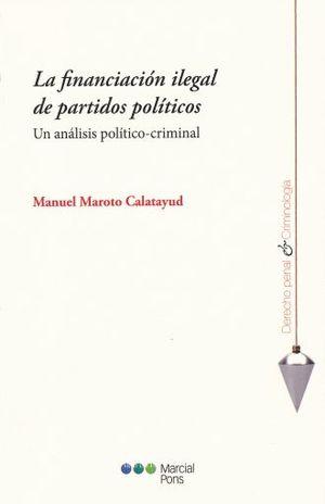 FINANCIACION ILEGAL DE PARTIDOS POLITICOS, LA. UN ANALISIS POLITICO CRIMINAL