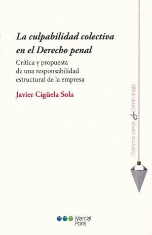 CULPABILIDAD COLECTIVA EN EL DERECHO PENAL, LA. CRITICA Y PROPUESTA DE UNA RESPONSABILIDAD ESTRUCTURAL DE LA EMPRESA