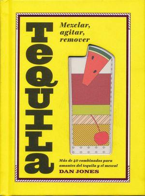 Tequila. Más de 40 combinados para amantes del tequila y el mezcal / Pd.