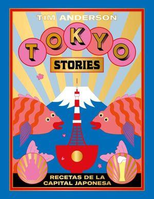 Tokyo Stories. Recetas de la capital japonesa / Pd.