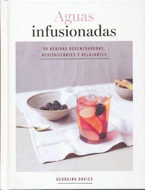 Aguas infusionadas. 50 bebidas regeneradoras, revitalizantes y relajantes / Pd.