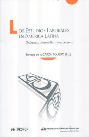 ESTUDIOS LABORALES EN AMERICA LATINA, LOS. ORIGENES DESARROLLO Y PERSPECTIVAS