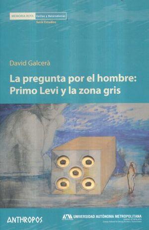 PREGUNTA POR EL HOMBRE PRIMO LEVI Y LA ZONA GRIS, LA