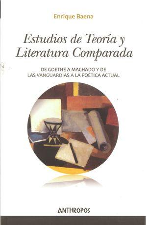 Estudios de teoría y literatura comparada. De Goethe a Machado y de las vanguardias a la poética actual