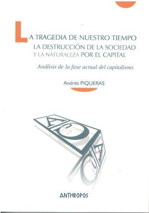 La tragedia de nuestro tiempo. La destrucción de la sociedad y la naturaleza por el capital: análisis de la fase actual del capitalismo